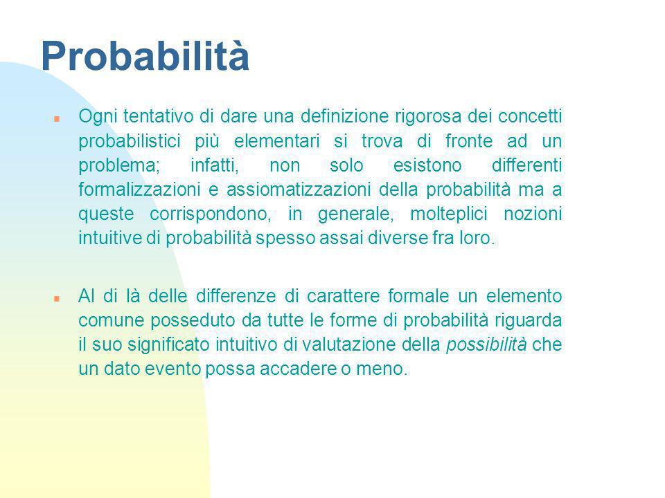 Probabilità n Ogni tentativo di dare una definizione rigorosa dei concetti probabilistici più elementari si trova di fronte ad un problema; infatti, n