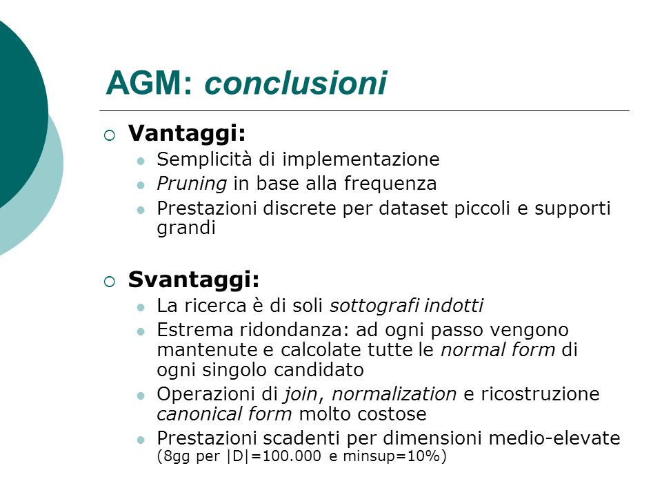 AGM: conclusioni Vantaggi: Semplicità di implementazione Pruning in base alla frequenza Prestazioni discrete per dataset piccoli e supporti grandi Sva