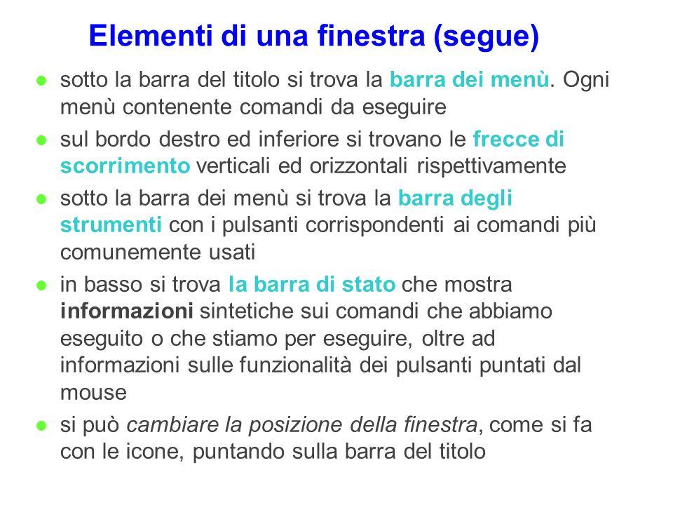 Elementi di una finestra (segue) l sotto la barra del titolo si trova la barra dei menù. Ogni menù contenente comandi da eseguire l sul bordo destro e