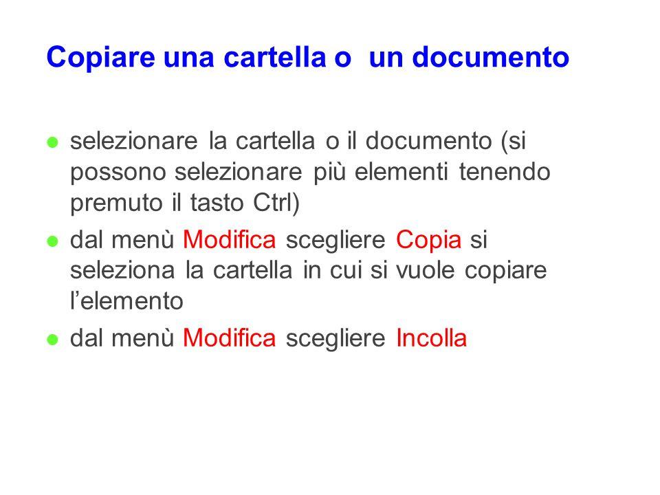 Copiare una cartella o un documento l selezionare la cartella o il documento (si possono selezionare più elementi tenendo premuto il tasto Ctrl) l dal