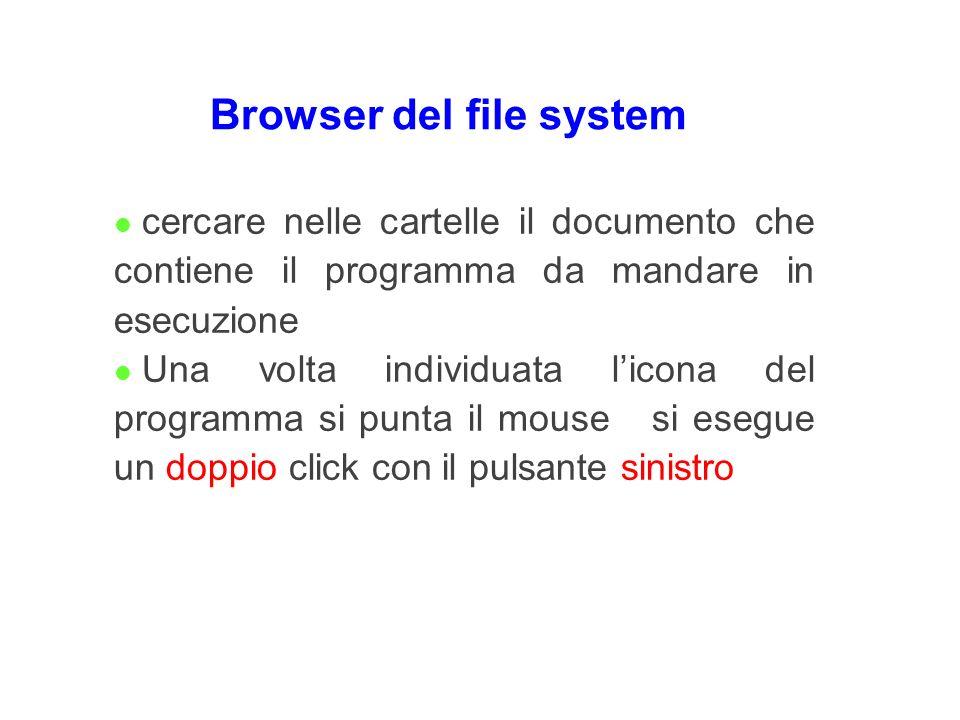 Browser del file system l cercare nelle cartelle il documento che contiene il programma da mandare in esecuzione l Una volta individuata licona del pr