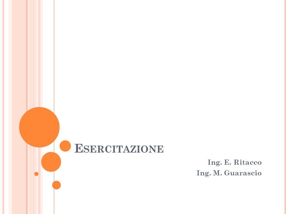 E SERCITAZIONE Ing. E. Ritacco Ing. M. Guarascio