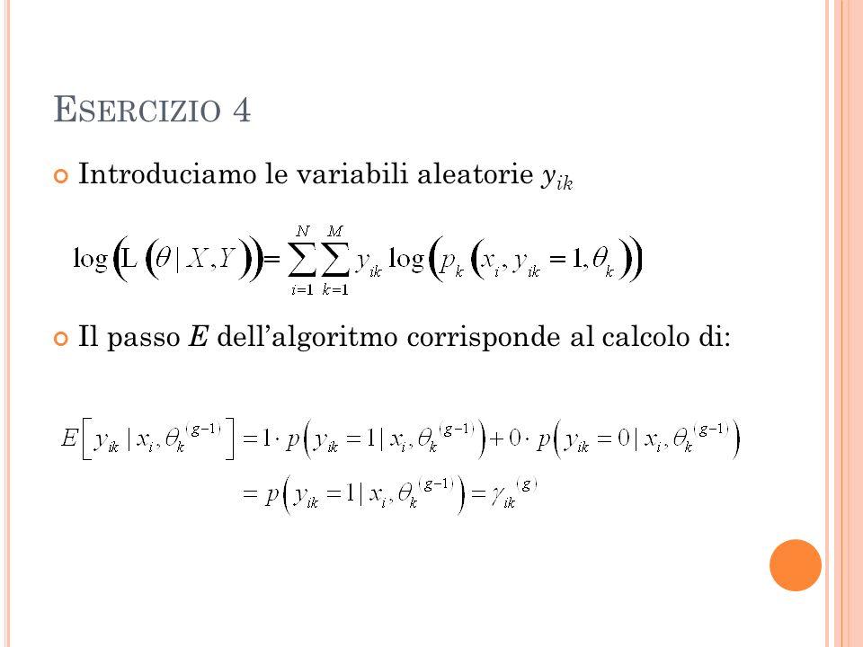 E SERCIZIO 4 Introduciamo le variabili aleatorie y ik Il passo E dellalgoritmo corrisponde al calcolo di: