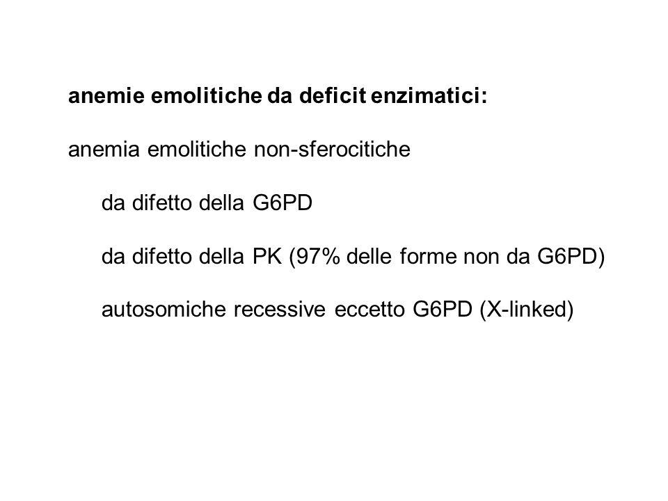 anemie emolitiche da deficit enzimatici: anemia emolitiche non-sferocitiche da difetto della G6PD da difetto della PK (97% delle forme non da G6PD) au