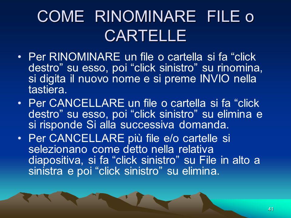 40 MODIFICA DI FILE o CARTELLE Le Modifiche su File o Cartelle sono: A)Spostamento allinterno del desktop o della finestra: E possibile solo se non è