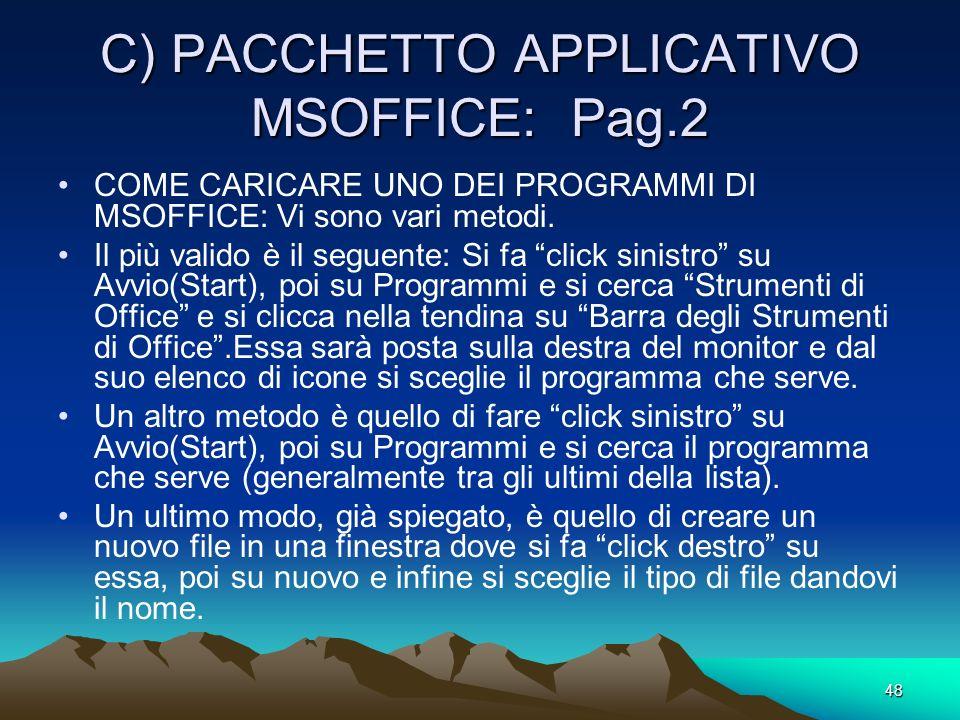 47 C) PACCHETTO APPLICATIVO MSOFFICE: Pag.1 MSOFFICE è un Insieme di programmi che servono per ogni esigenza dellutente. I più importanti sono: WINWOR