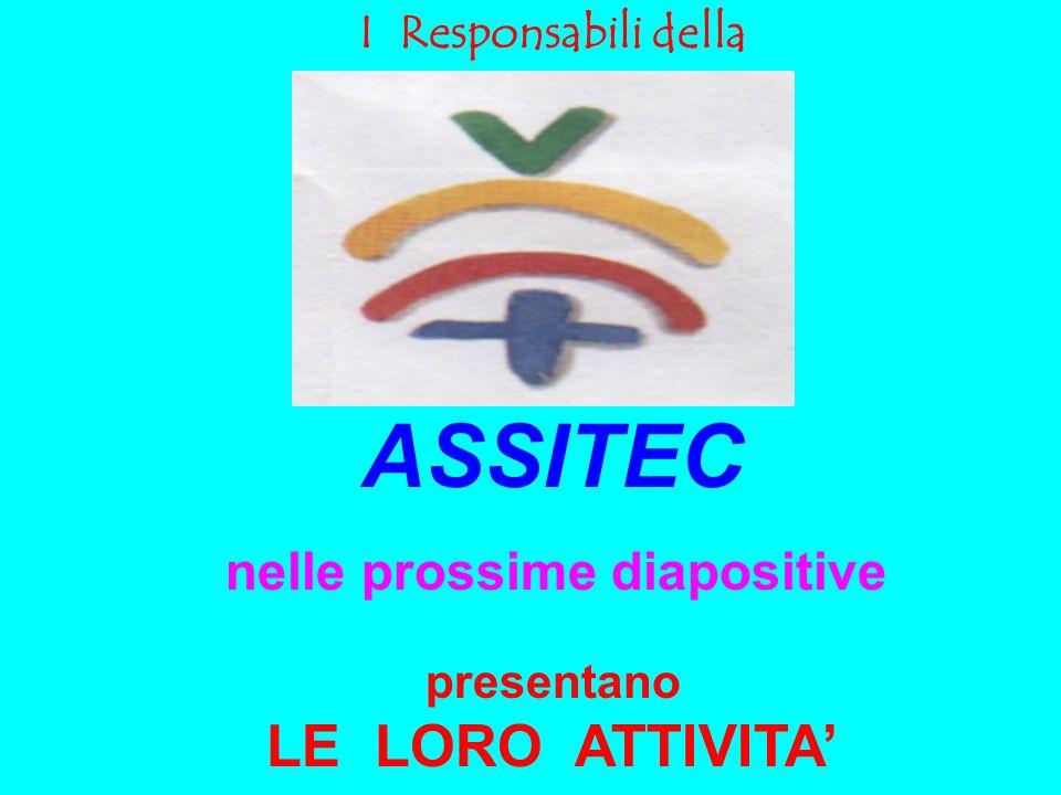 I Responsabili della ASSITEC nelle prossime diapositive presentano LE LORO ATTIVITA