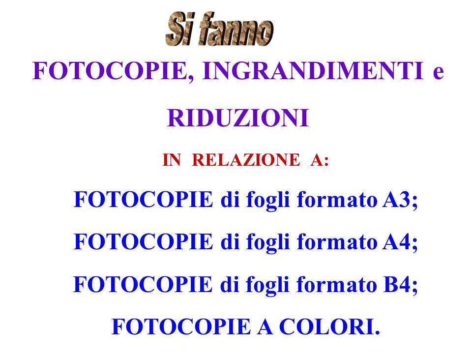 IN RELAZIONE A: FOTOCOPIE di fogli formato A3; FOTOCOPIE di fogli formato A4; FOTOCOPIE di fogli formato B4; FOTOCOPIE A COLORI.