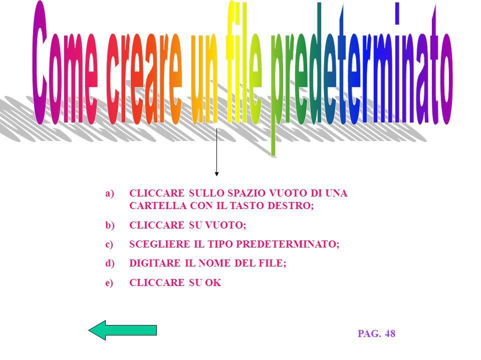 SE SI CONOSCE LA CARTELLA DEL FILE: a)CLICCARE CON IL TASTO DESTRO SULLA CARTELLA b)CLICCARE SU DISPONI ICONE E POI SU DETTAGLI SE NON SI CONOSCE LA CARTELLA DEL FILE: a)CLICCARE SU AVVIO E POI SU TROVA b)CLICCARE SU DATA oppure SU AVANZATE c)SEGUIRE ISTRUZIONI A VIDEO PAG.47