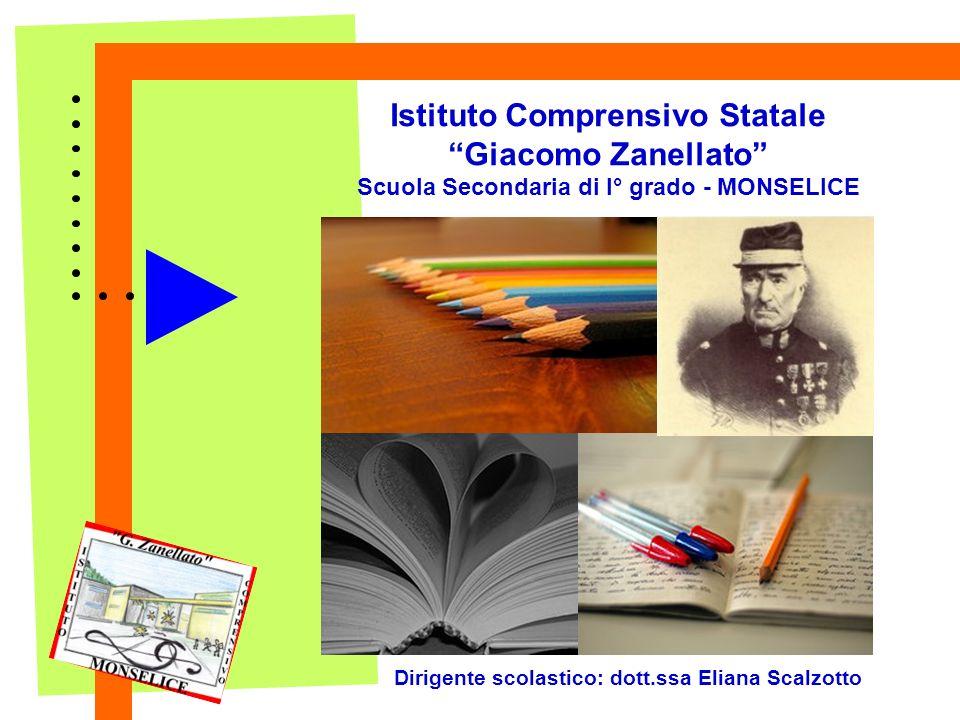 Istituto Comprensivo Statale Giacomo Zanellato Scuola Secondaria di I° grado - MONSELICE Dirigente scolastico: dott.ssa Eliana Scalzotto