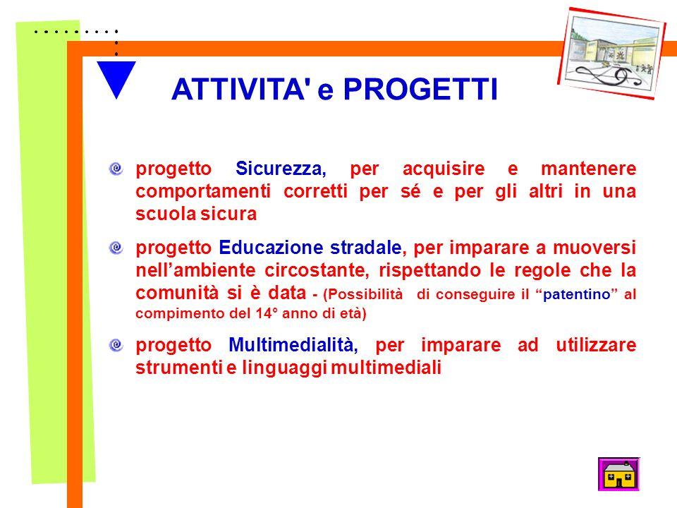 ATTIVITA' e PROGETTI progetto Sicurezza, per acquisire e mantenere comportamenti corretti per sé e per gli altri in una scuola sicura progetto Educazi