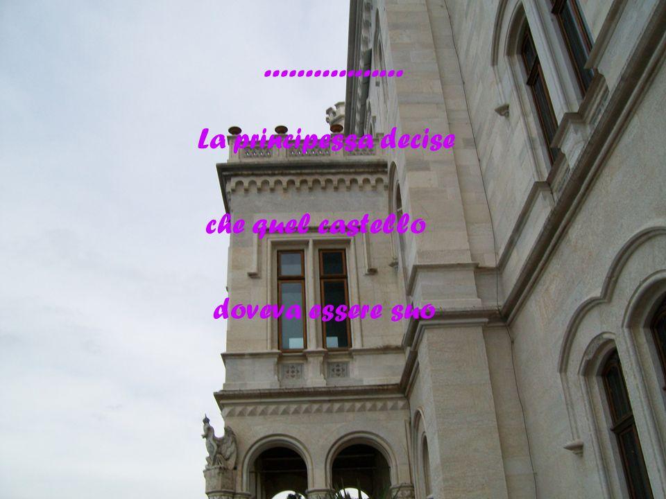 ................. La principessa decise che quel castello doveva essere suo