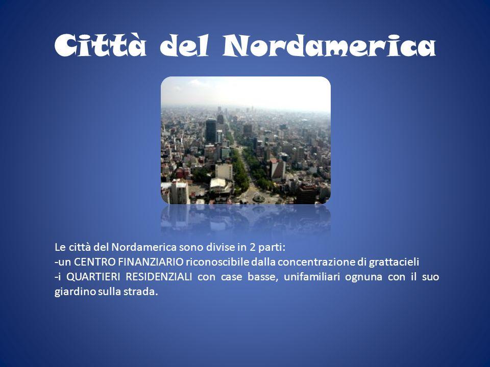 Città del Nordamerica Le città del Nordamerica sono divise in 2 parti: -un CENTRO FINANZIARIO riconoscibile dalla concentrazione di grattacieli -i QUA