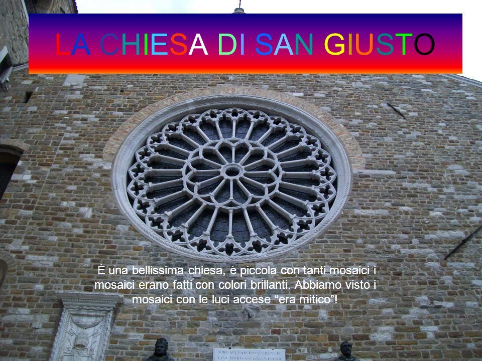 LA CHIESA DI SAN GIUSTO È una bellissima chiesa, è piccola con tanti mosaici i mosaici erano fatti con colori brillanti. Abbiamo visto i mosaici con l