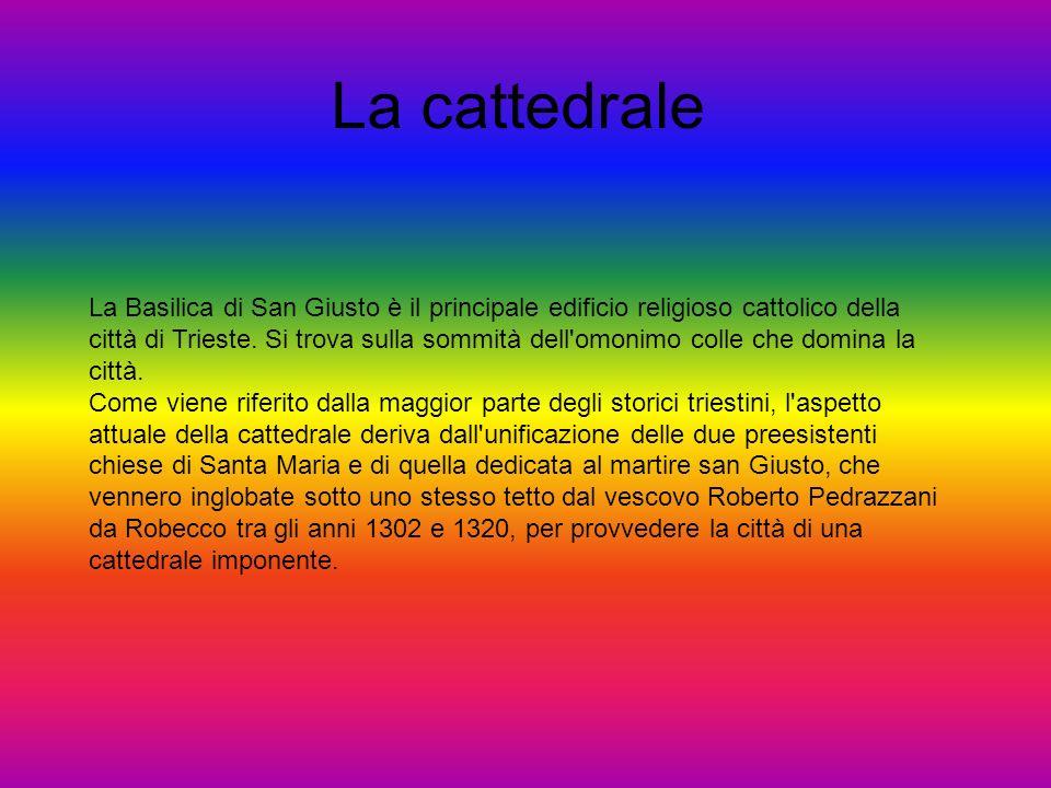 La cattedrale La Basilica di San Giusto è il principale edificio religioso cattolico della città di Trieste. Si trova sulla sommità dell'omonimo colle
