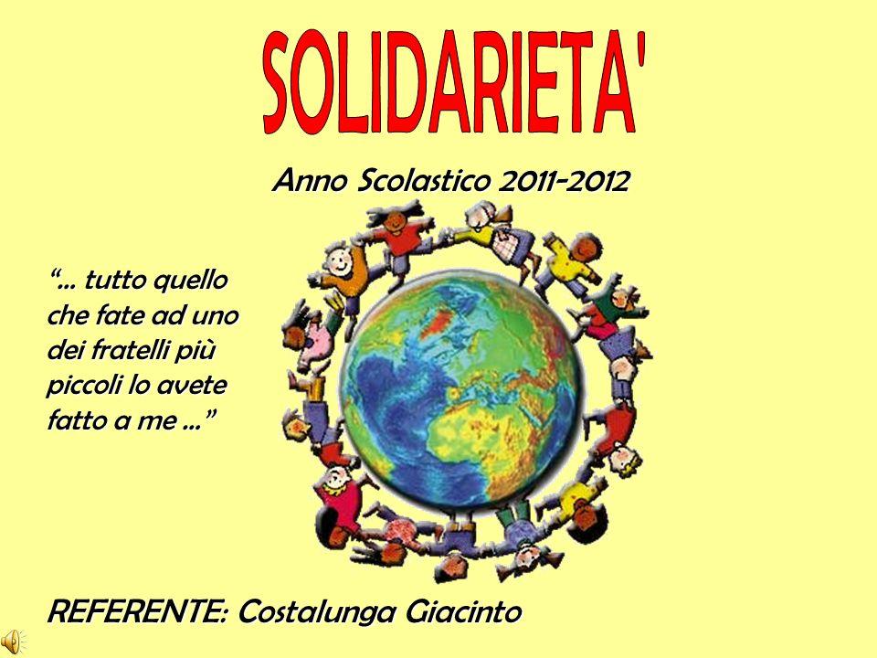 Anno Scolastico 2011-2012 REFERENTE: Costalunga Giacinto … tutto quello che fate ad uno dei fratelli più piccoli lo avete fatto a me …