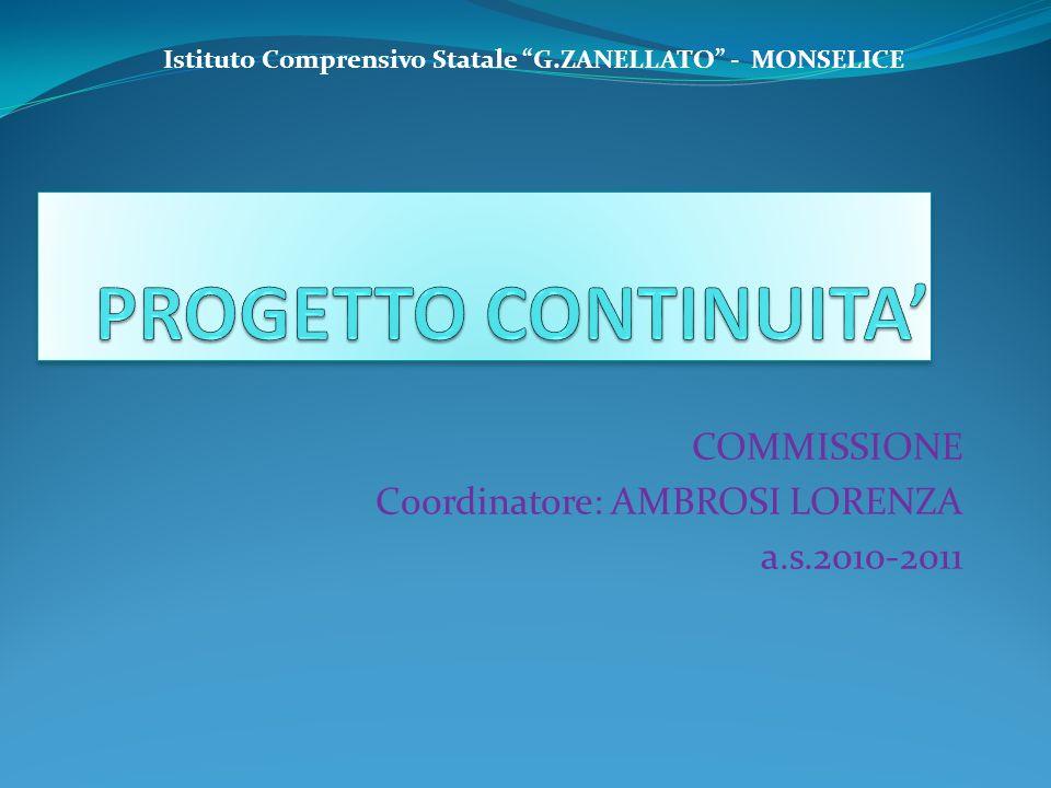COMMISSIONE Coordinatore: AMBROSI LORENZA a.s.2010-2011 Istituto Comprensivo Statale G.ZANELLATO - MONSELICE