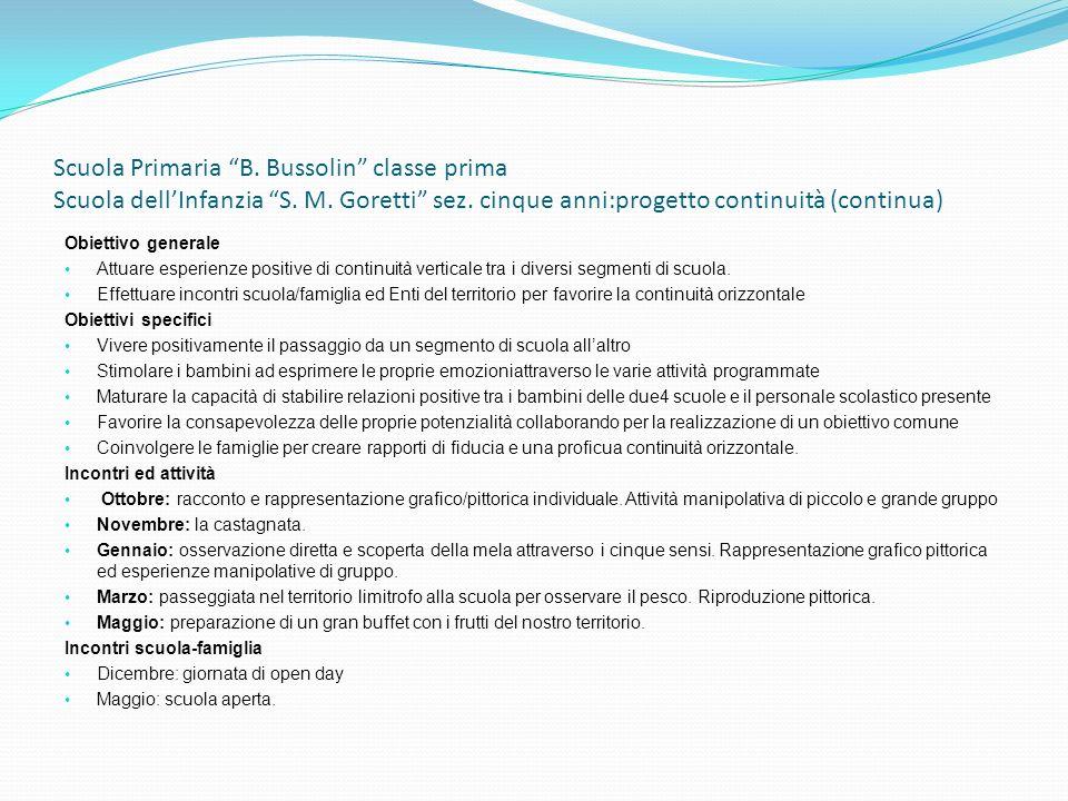 Scuola Primaria B. Bussolin classe prima Scuola dellInfanzia S. M. Goretti sez. cinque anni:progetto continuità (continua) Obiettivo generale Attuare