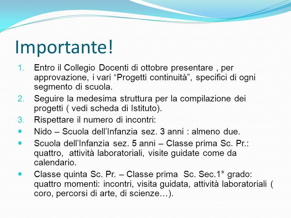 Importante! 1. Entro il Collegio Docenti di ottobre presentare, per approvazione, i vari Progetti continuità, specifici di ogni segmento di scuola. 2.