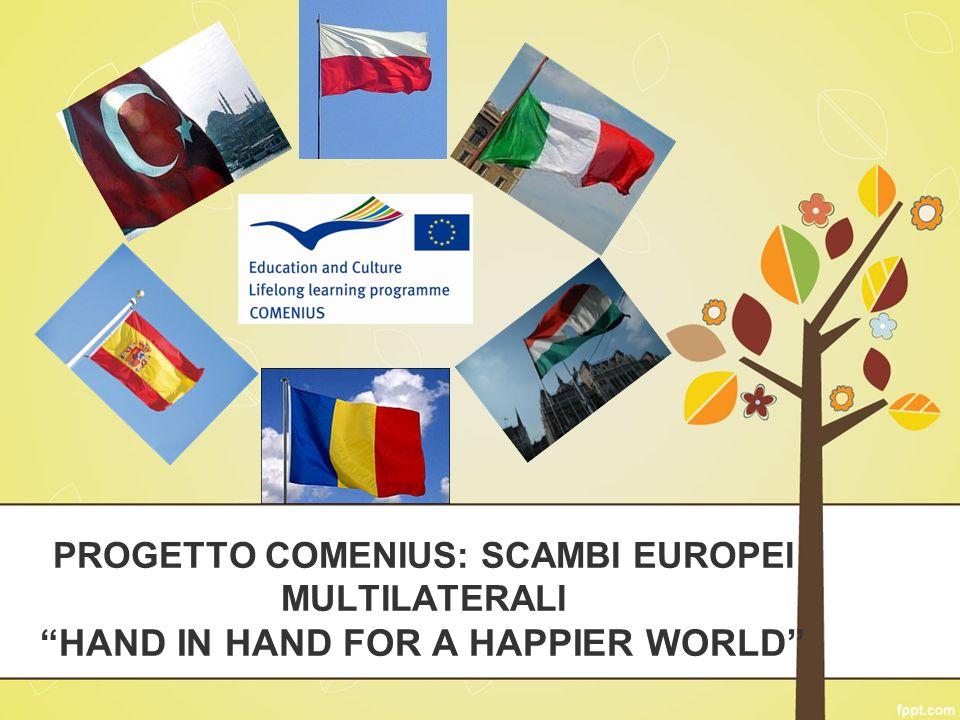 PROGETTO COMENIUS: SCAMBI EUROPEI MULTILATERALI HAND IN HAND FOR A HAPPIER WORLD