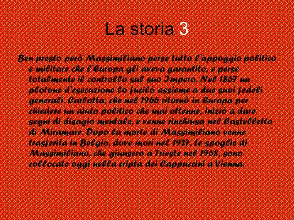 La storia 3 Ben presto però Massimiliano perse tutto l appoggio politico e militare che l Europa gli aveva garantito, e perse totalmente il controllo sul suo Impero.