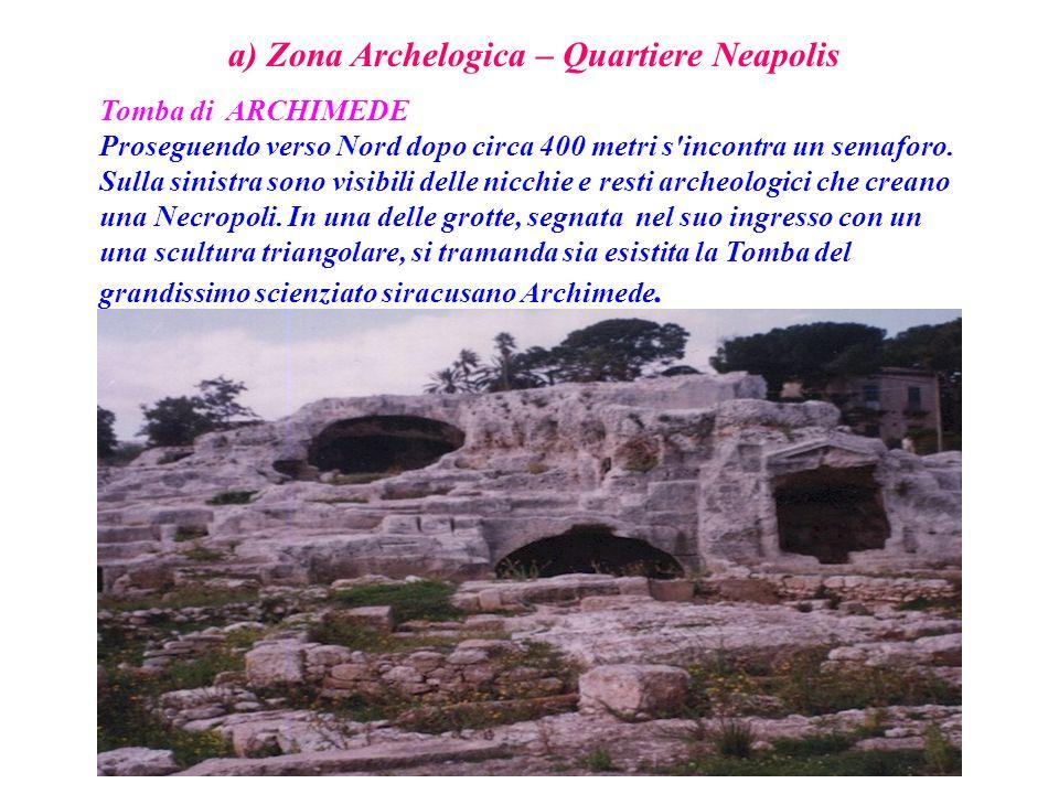 a) Zona Archelogica – Quartiere Neapolis Tomba di ARCHIMEDE Proseguendo verso Nord dopo circa 400 metri s'incontra un semaforo. Sulla sinistra sono vi
