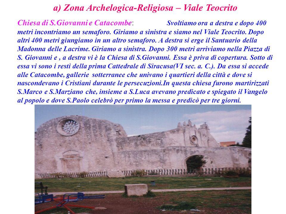a) Zona Archelogica-Religiosa – Viale Teocrito Chiesa di S.Giovanni e Catacombe: Svoltiamo ora a destra e dopo 400 metri incontriamo un semaforo. Giri