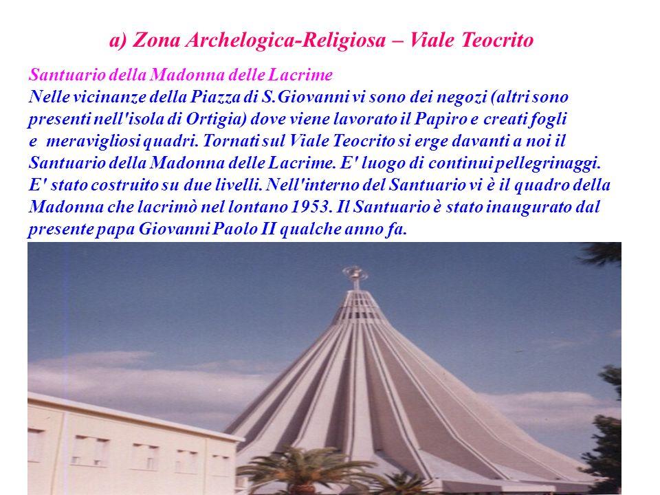 a) Zona Archelogica-Religiosa – Viale Teocrito Santuario della Madonna delle Lacrime Nelle vicinanze della Piazza di S.Giovanni vi sono dei negozi (al