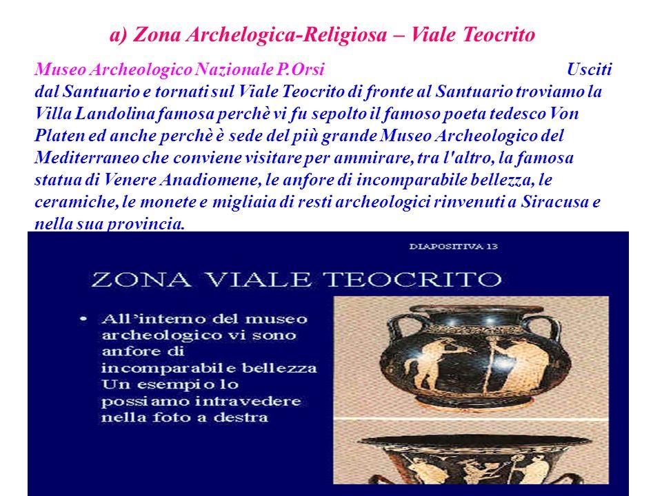 a) Zona Archelogica-Religiosa – Viale Teocrito Museo Archeologico Nazionale P.Orsi Usciti dal Santuario e tornati sul Viale Teocrito di fronte al Sant