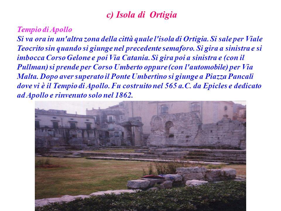 c) Isola di Ortigia Tempio di Apollo Si va ora in un'altra zona della città quale l'isola di Ortigia. Si sale per Viale Teocrito sin quando si giunge