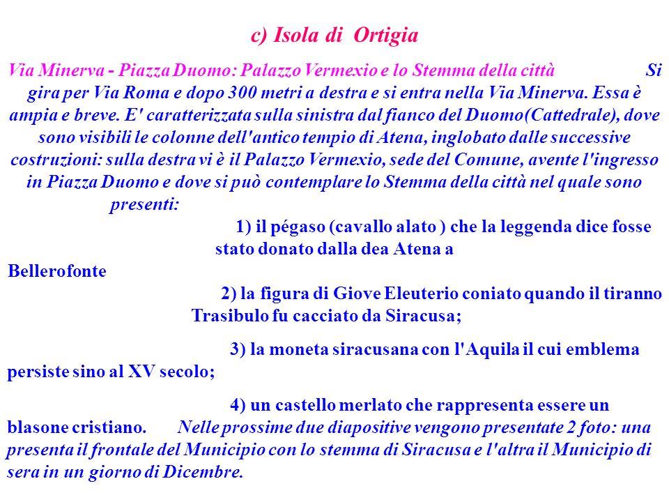 c) Isola di Ortigia Via Minerva - Piazza Duomo: Palazzo Vermexio e lo Stemma della città Si gira per Via Roma e dopo 300 metri a destra e si entra nel