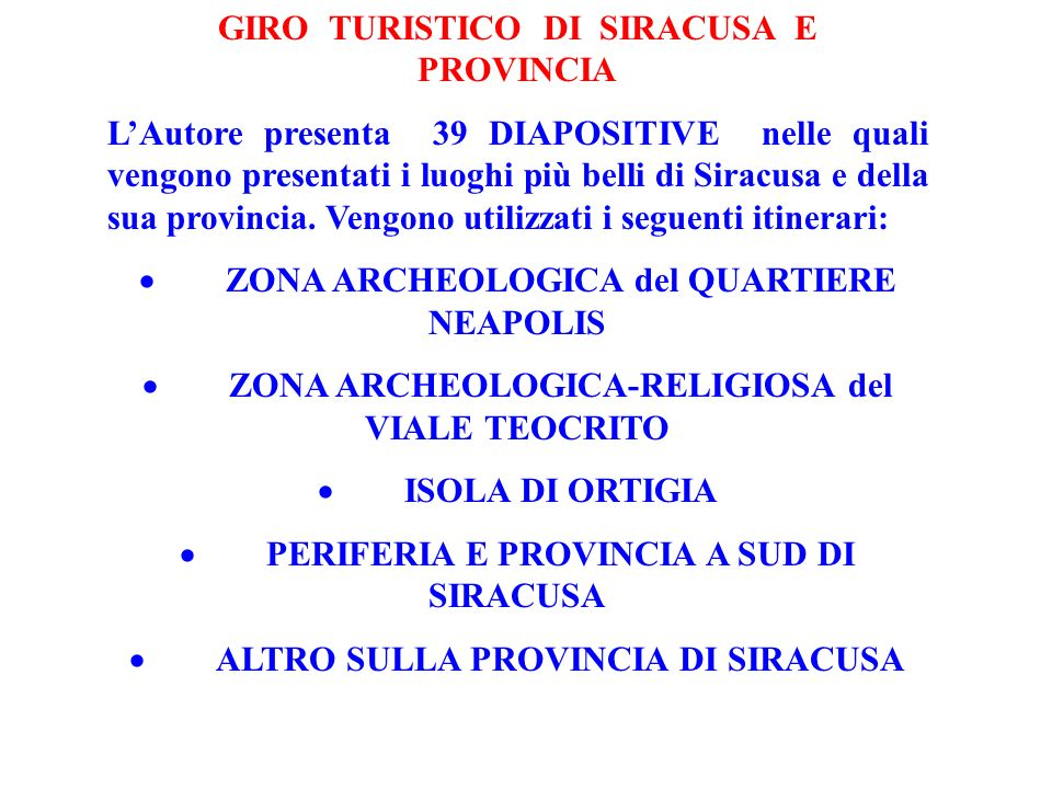 GIRO TURISTICO DI SIRACUSA E PROVINCIA LAutore presenta 39 DIAPOSITIVE nelle quali vengono presentati i luoghi più belli di Siracusa e della sua provi