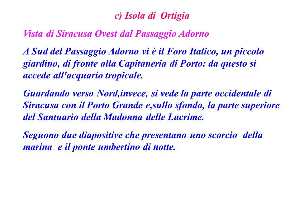 c) Isola di Ortigia Vista di Siracusa Ovest dal Passaggio Adorno A Sud del Passaggio Adorno vi è il Foro Italico, un piccolo giardino, di fronte alla