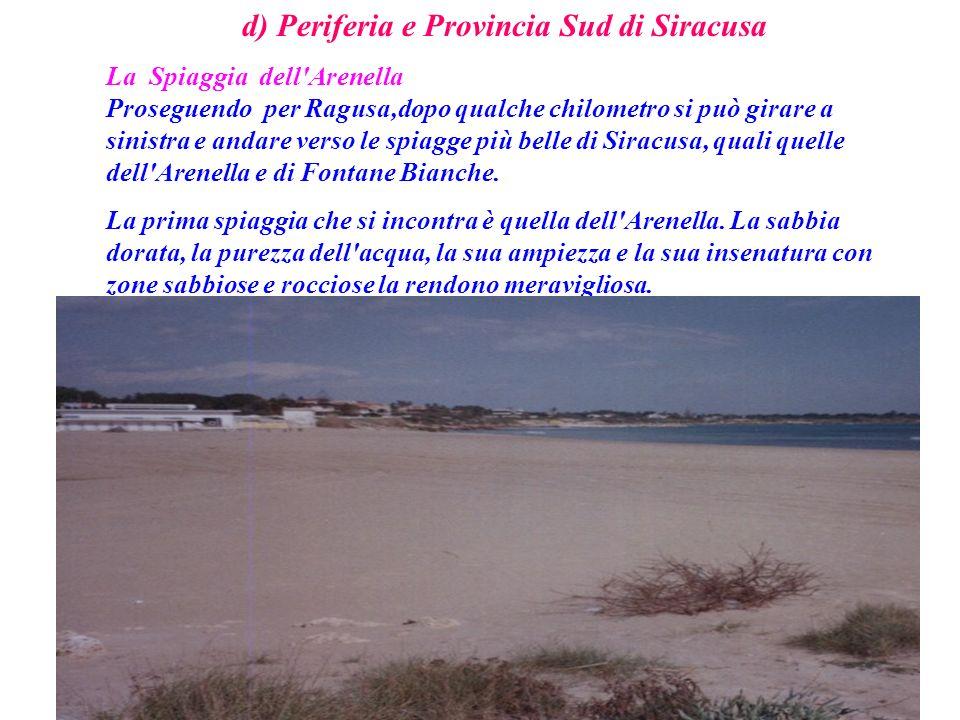 d) Periferia e Provincia Sud di Siracusa La Spiaggia dell'Arenella Proseguendo per Ragusa,dopo qualche chilometro si può girare a sinistra e andare ve