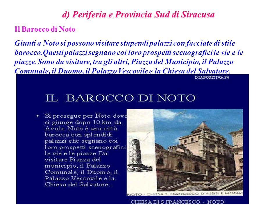 d) Periferia e Provincia Sud di Siracusa Il Barocco di Noto Giunti a Noto si possono visitare stupendi palazzi con facciate di stile barocco.Questi pa