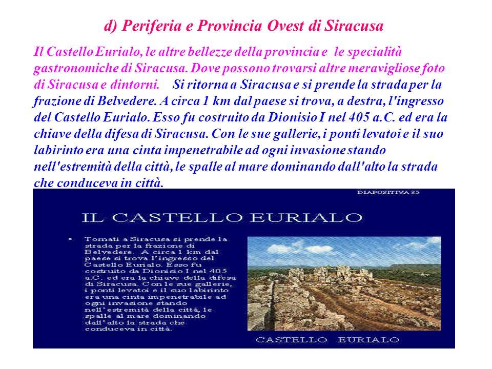 d) Periferia e Provincia Ovest di Siracusa Il Castello Eurialo, le altre bellezze della provincia e le specialità gastronomiche di Siracusa. Dove poss