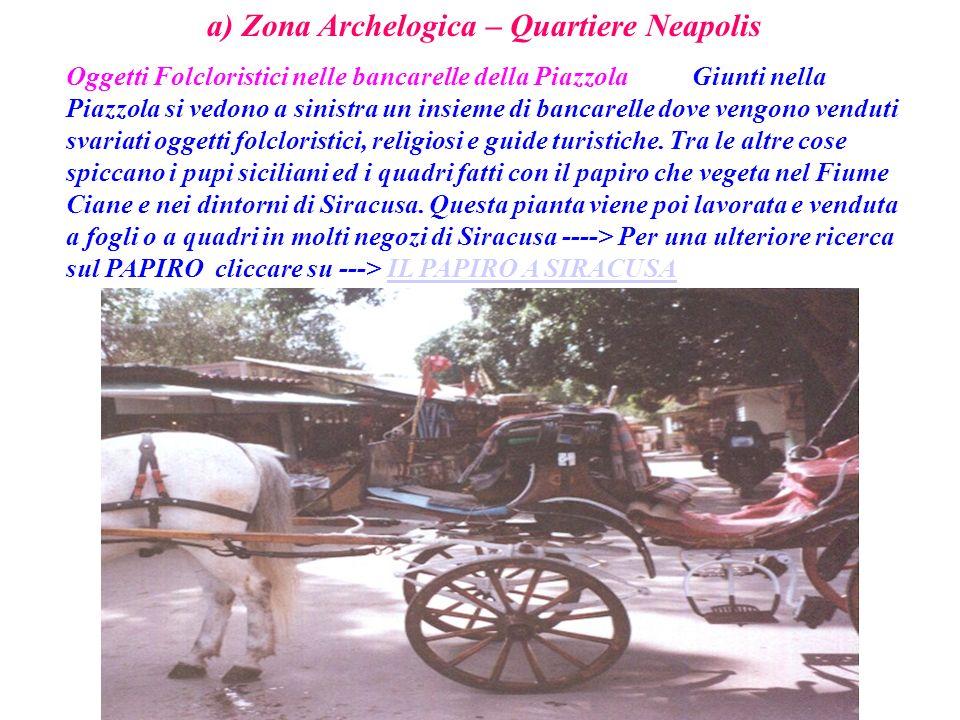 a) Zona Archelogica – Quartiere Neapolis Oggetti Folcloristici nelle bancarelle della Piazzola Giunti nella Piazzola si vedono a sinistra un insieme d