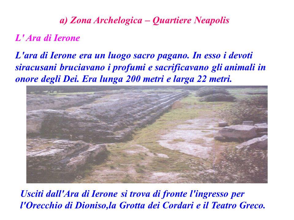 a) Zona Archelogica – Quartiere Neapolis L' Ara di Ierone L'ara di Ierone era un luogo sacro pagano. In esso i devoti siracusani bruciavano i profumi