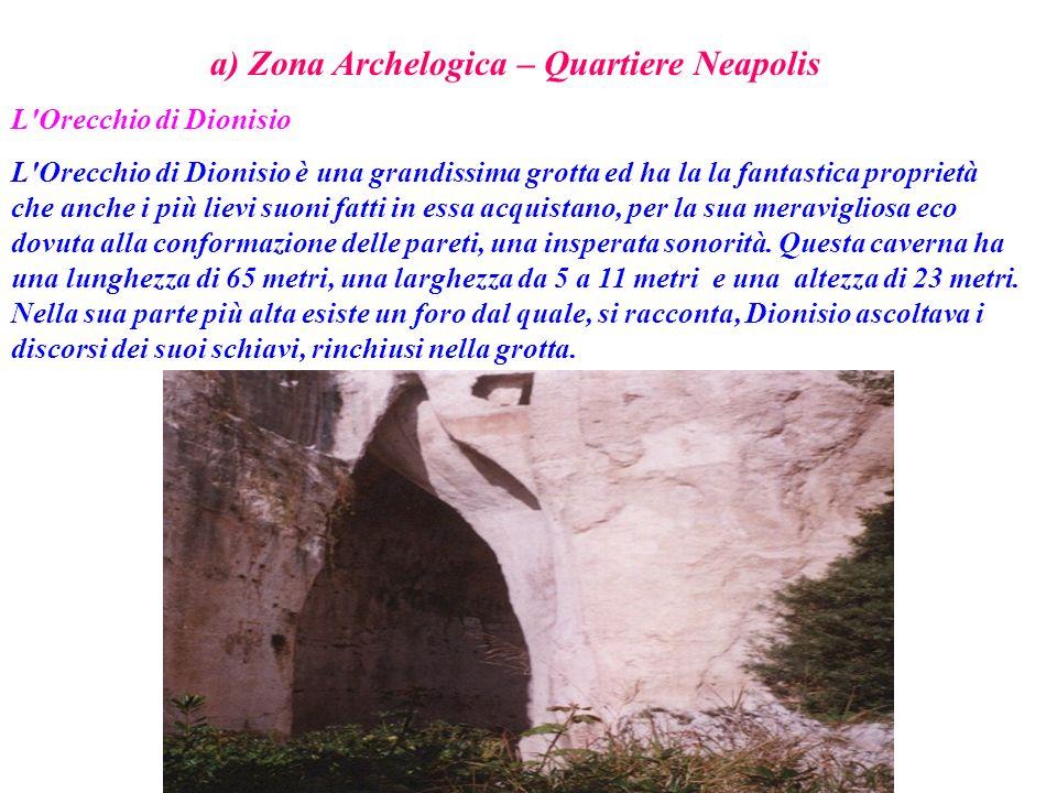 a) Zona Archelogica – Quartiere Neapolis L'Orecchio di Dionisio L'Orecchio di Dionisio è una grandissima grotta ed ha la la fantastica proprietà che a