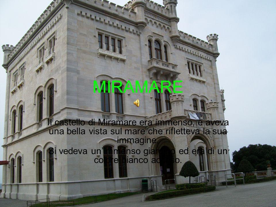 MIRAMARE Il castello di Miramare era immenso, e aveva una bella vista sul mare che rifletteva la sua immagine.