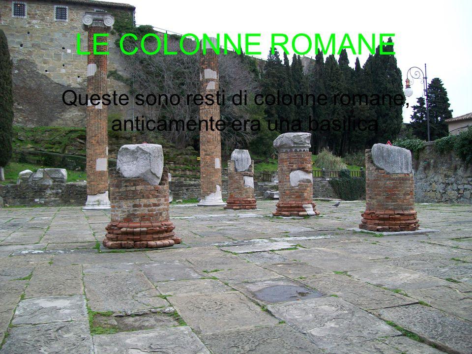 LE COLONNE ROMANE Queste sono resti di colonne romane, anticamente era una basilica