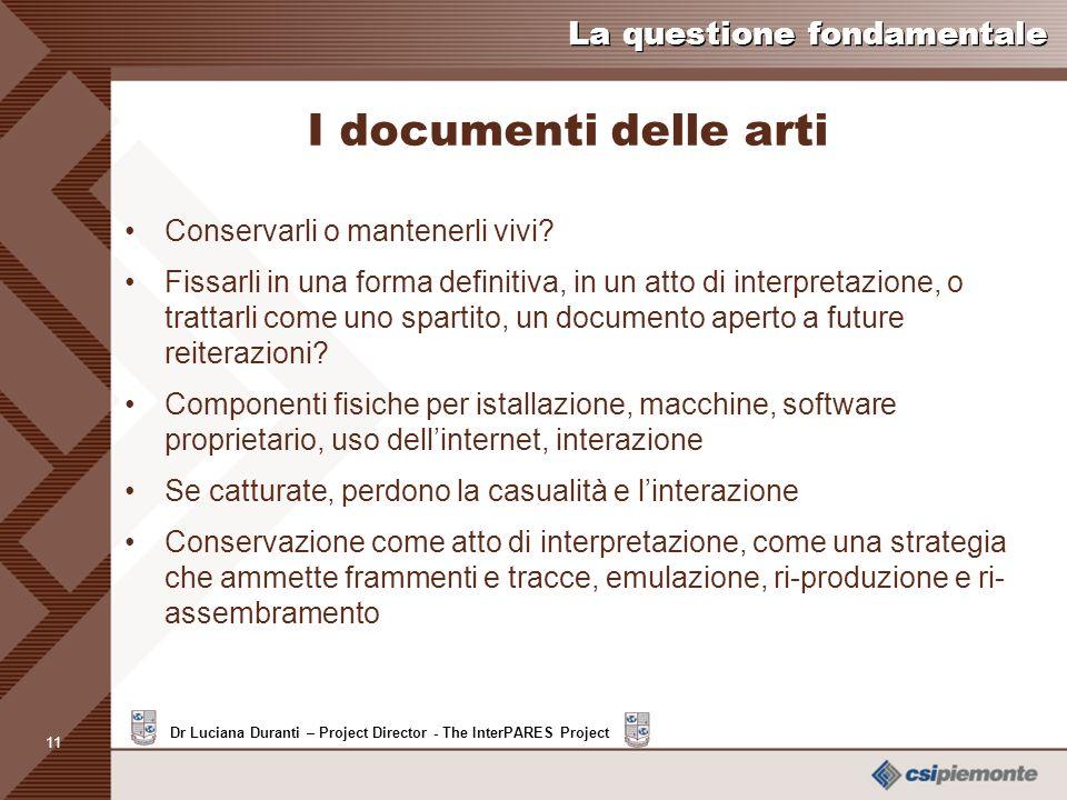 10 Dr Luciana Duranti – Project Director - The InterPARES Project La questione fondamentale Ipotesi in corso di esame Derivano da fatti osservati nel