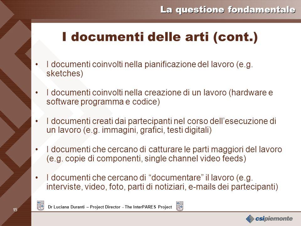 14 Dr Luciana Duranti – Project Director - The InterPARES Project La questione fondamentale I documenti delle arti (cont.) Scopo della conservazione:
