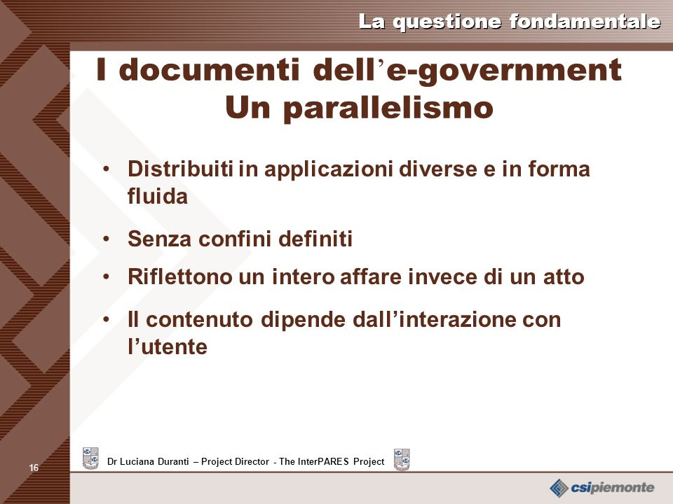 15 Dr Luciana Duranti – Project Director - The InterPARES Project La questione fondamentale I documenti delle arti (cont.) I documenti coinvolti nella