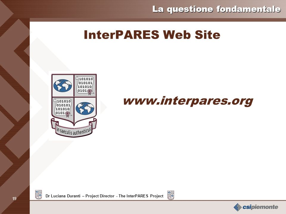 18 Dr Luciana Duranti – Project Director - The InterPARES Project La questione fondamentale I documenti dell e-government Un paragone I documenti dell