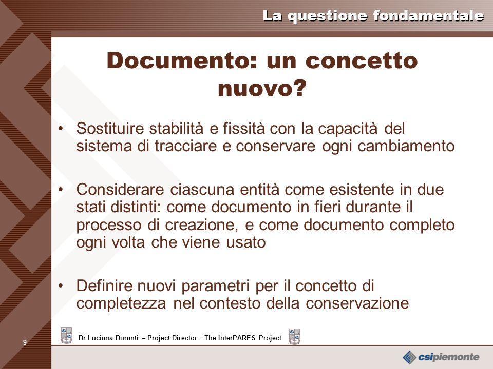 9 Dr Luciana Duranti – Project Director - The InterPARES Project La questione fondamentale Documento: un concetto nuovo.