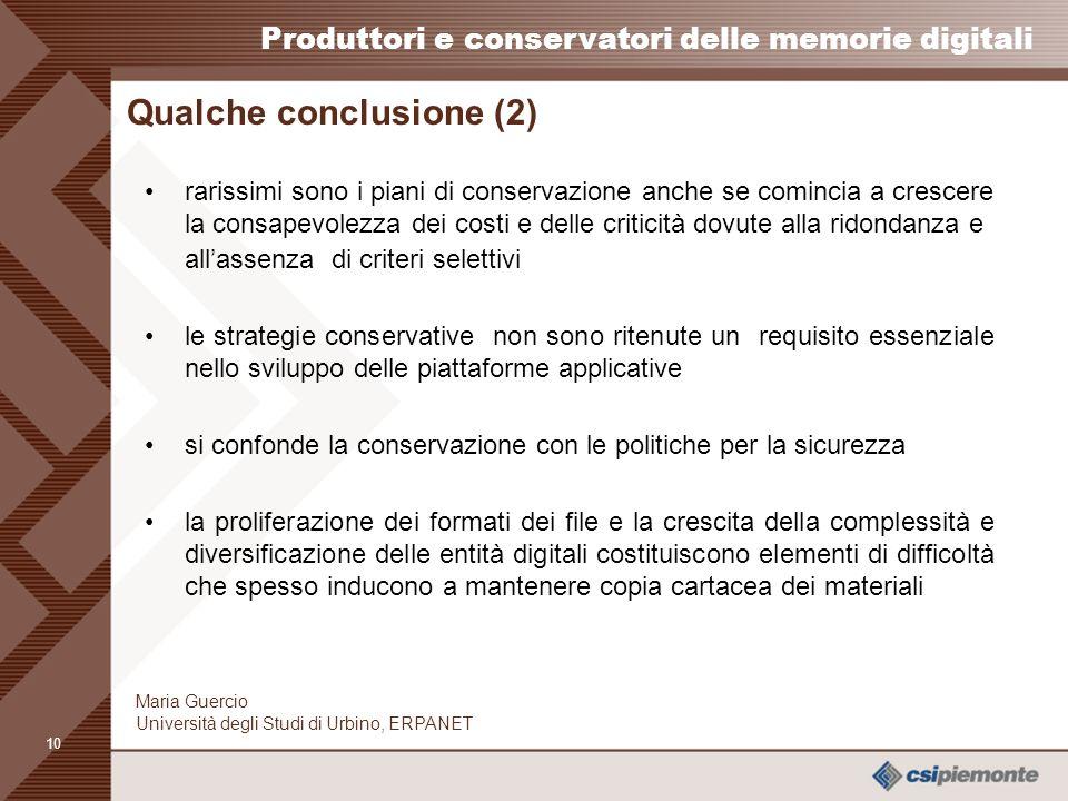 9 Produttori e conservatori delle memorie digitali Maria Guercio Università degli Studi di Urbino, ERPANET Qualche conclusione (1) il livello di consa