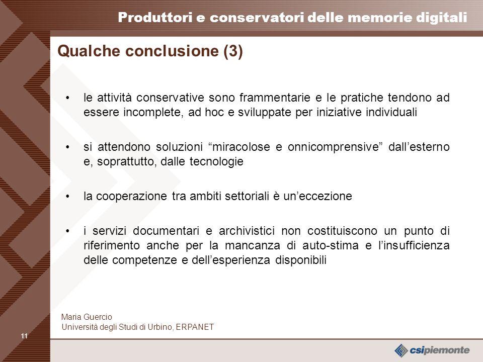 10 Produttori e conservatori delle memorie digitali Maria Guercio Università degli Studi di Urbino, ERPANET Qualche conclusione (2) rarissimi sono i p