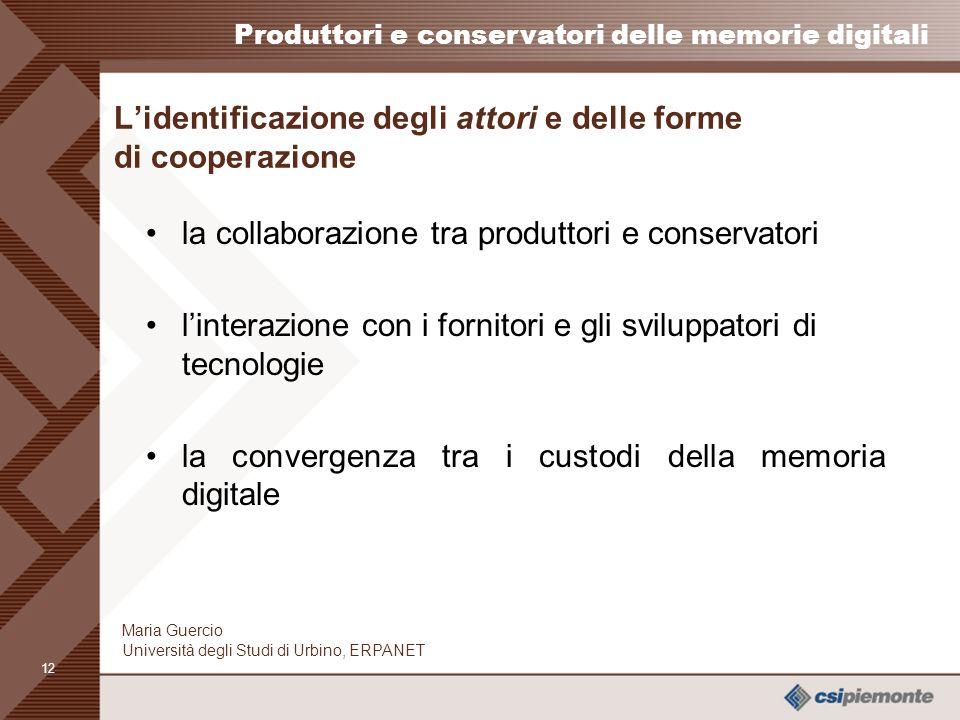 11 Produttori e conservatori delle memorie digitali Maria Guercio Università degli Studi di Urbino, ERPANET Qualche conclusione (3) le attività conser
