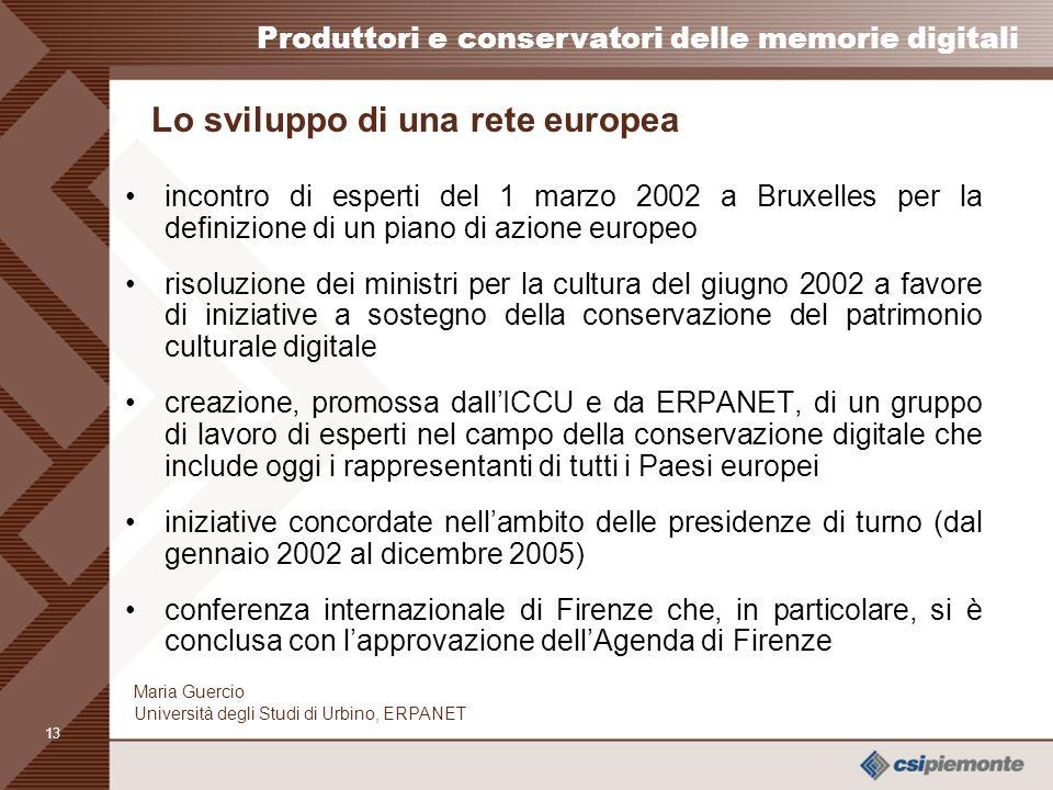 12 Produttori e conservatori delle memorie digitali Maria Guercio Università degli Studi di Urbino, ERPANET Lidentificazione degli attori e delle form